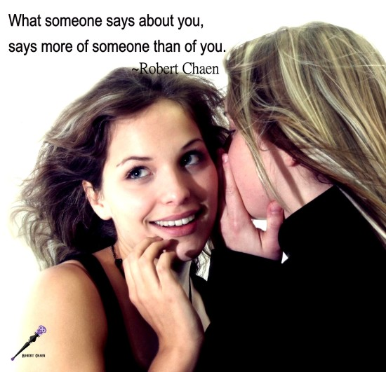What someone says about you, says more of someone than of you.