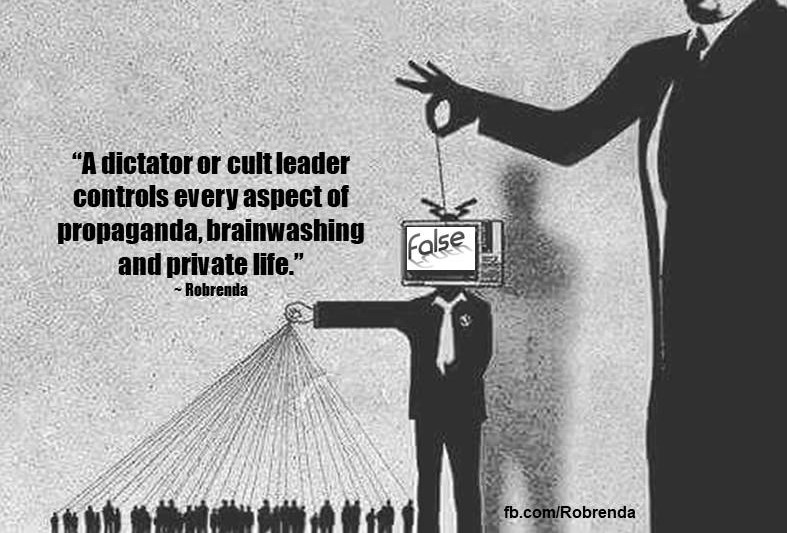 """A dictator or cult leader controls every aspect of propaganda, brainwashing and private life."" ~ Robrenda"