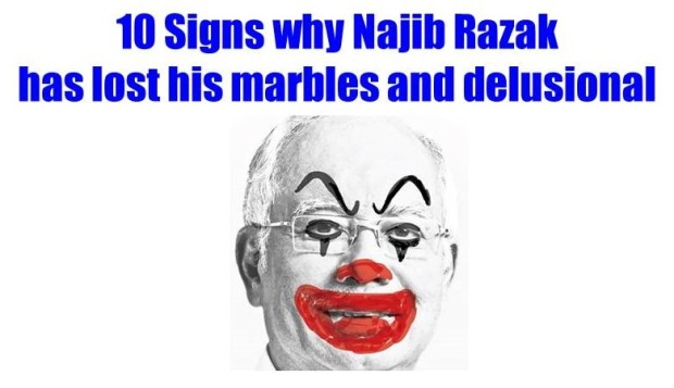 10 Signs that Najib Razak has lost his marbles and delusional