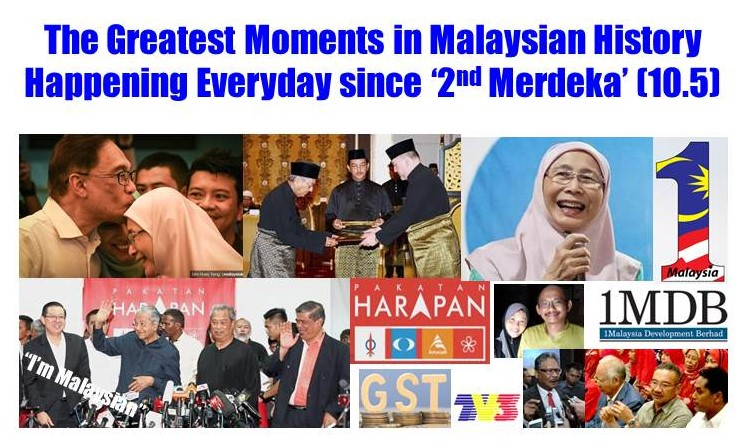 The Greatest Moments in Malaysian History Happening Everyday Since 'Second Merdeka'(10.05)