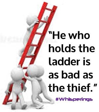 He who holds the ladder is as bad as the thief.jpg